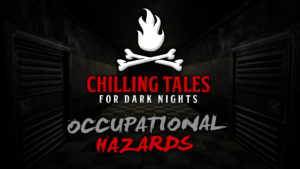 "Chilling Tales for Dark Nights Podcast – ""Occupational Hazards"""