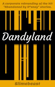 "Dandyland: An updated retelling of the ""Abandoned by D*sney"" online horror series by Slimebeast"