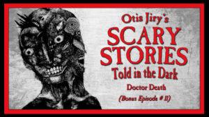 "Scary Stories Told in the Dark – Bonus Episode # 11 – ""Doctor Death"""