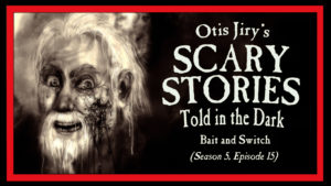 "Scary Stories Told in the Dark – Season 5, Episode 15 – ""Bait and Switch"""
