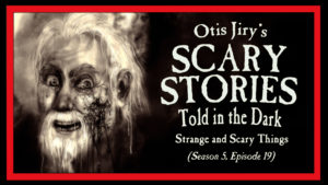 "Scary Stories Told in the Dark – Season 5, Episode 19 –  ""Strange and Scary Things"""