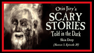 "Scary Stories Told in the Dark – Season 5, Episode 20 – ""Skin Deep"""