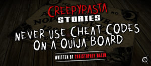 Never Use Cheat Codes on a Ouija Board