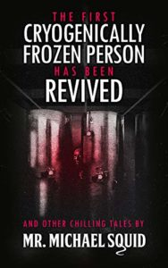 The First Cryogenically Frozen Person Has Been Revived: And Other Chilling Tales