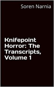 Knifepoint Horror: The Transcripts, Volume 1
