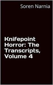 Knifepoint Horror: The Transcripts, Volume 4