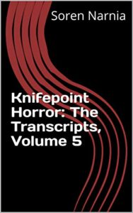 Knifepoint Horror: The Transcripts, Volume 5